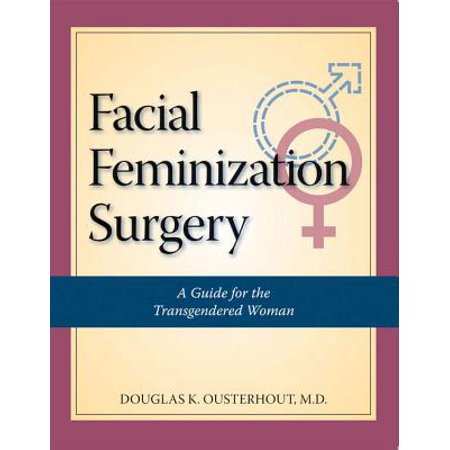 Facial Feminization Surgery: A Guide for the Transgendered Woman - eBook