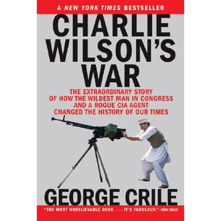 Charlie Wilson's War : The Extraordinary Story of How the Wildest Man in Congress and a Rogue CIA Agent Changed the (Junior Agent Of Change Journey In A Day)