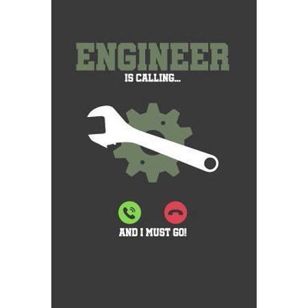 Engineer is calling and I must go : 6x9 Notebook, 100 Pages graphpaper 5x5, joke original appreciation gag gift for graduation, college, high school, Funny congratulatory diary for your favorite graduate