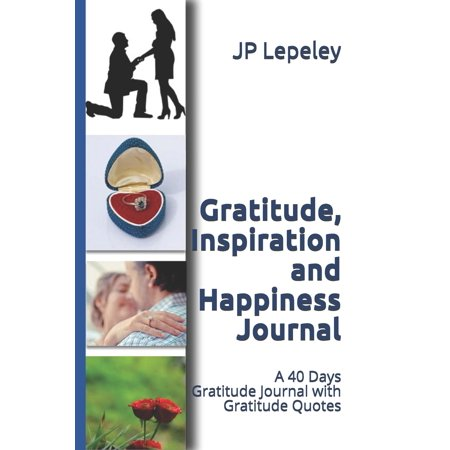 Gratitude, Inspiration and Happiness Journal : A 40 Days Gratitude Journal with Gratitude Quotes Gratitude, Inspiration and Happiness Journal: A 40 Days Gratitude Journal with Gratitude Quotes