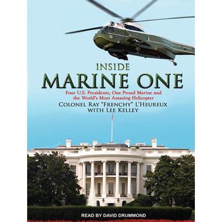 Inside Marine One: Four U.S. Presidents, One Proud Marine, and the World