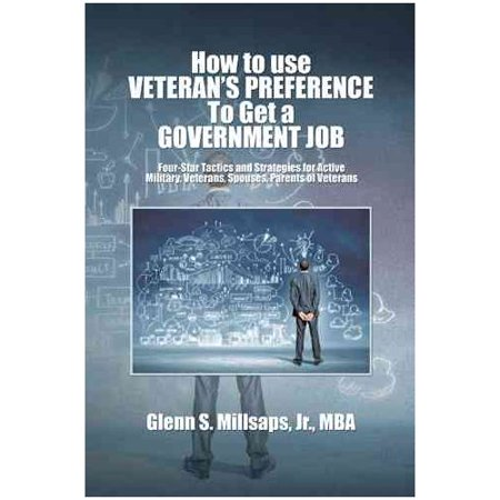 How To Use Veterans Preference To Get A Government Job  Four Star Tactics And Strategies For Active Military  Veterans  Spouses  Parents Of Veterans