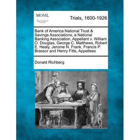 Bank of America National Trust & Savings Associations, a National Banking Association, Appellant V. William O. Douglas, George C. Matthews, Robert E. Healy, Jerome N. Frank, Francis P. Brassor and Henry Fitts, (Bank Of America National Trust And Savings Association)
