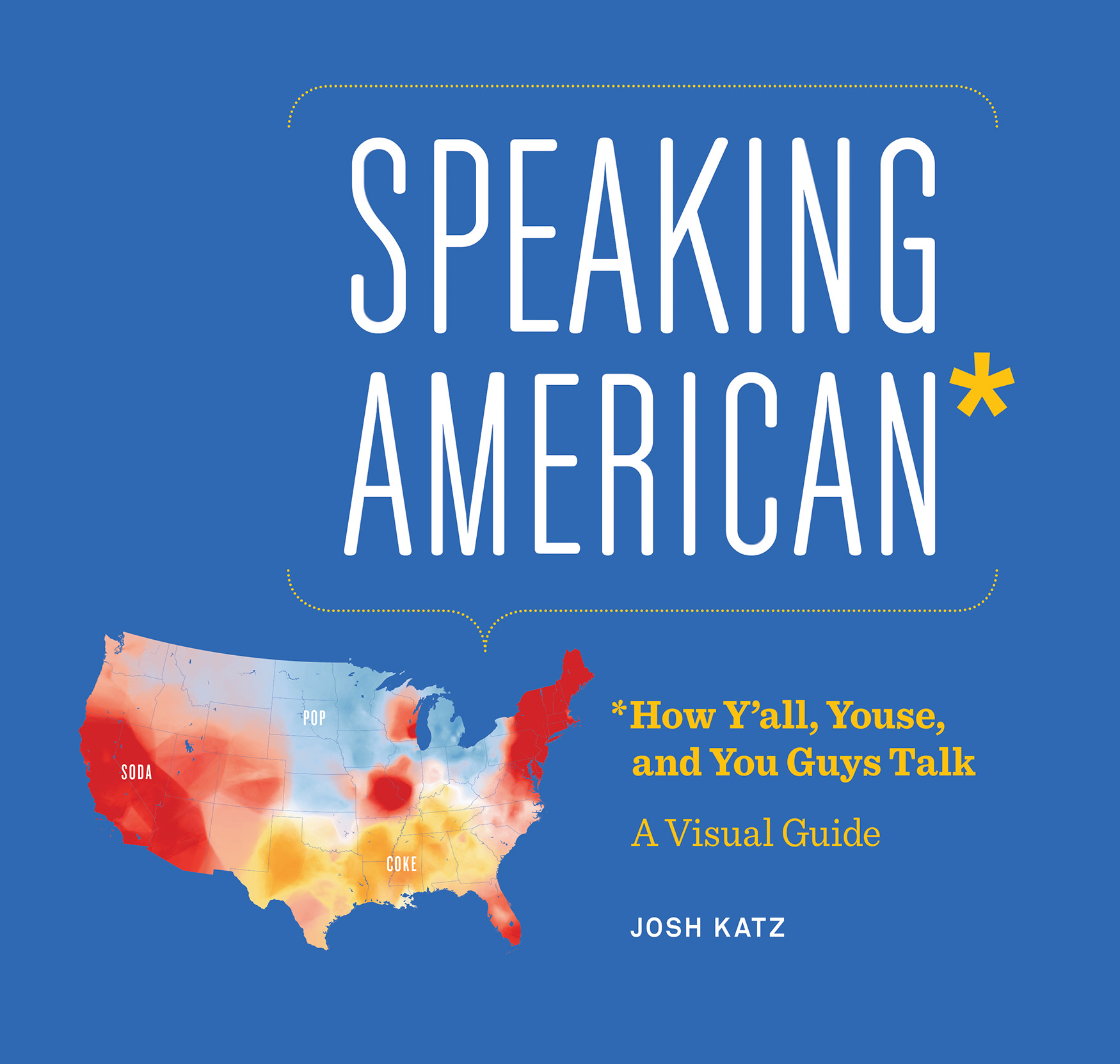 Speaking American : How Y'all, Youse , and You Guys Talk: A Visual Guide