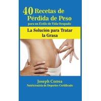 40 Recetas de Pérdida de Peso para un Estilo de Vida Ocupado: La Solución para Tratar la Obesidad (Hardcover)