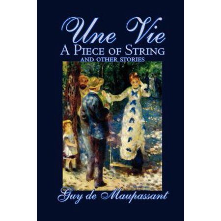 Une Vie, a Piece of String and Other Stories by Guy de Maupassant, Fiction, Classics, Short