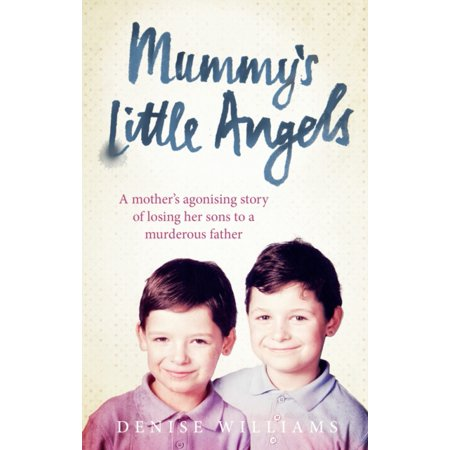 Mummys Little Angels   A Mothers Agonising Story Of Losing Her Sons To A Murderous Father