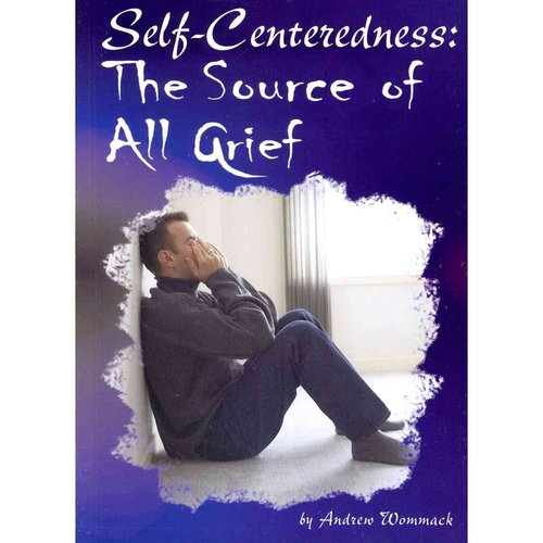 Self-Centeredness : The Source of All Grief