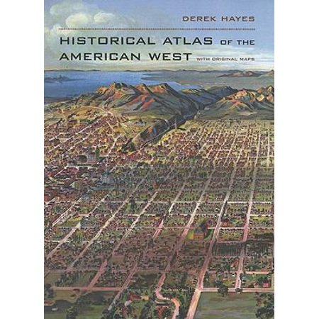 Historical Atlas Of The American West  With Original Maps