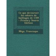 Ce Que Devinrent Les Cahiers de Bailliages de 1789