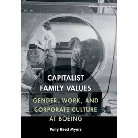 Capitalist Family Values  Gender  Work  And Corporate Culture At Boeing