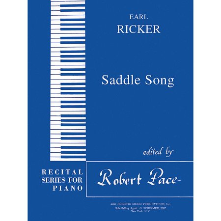 - Lee Roberts Saddle Song (Recital Series for Piano, Blue (Book I)) Pace Piano Education Series Composed by Earl Ricker