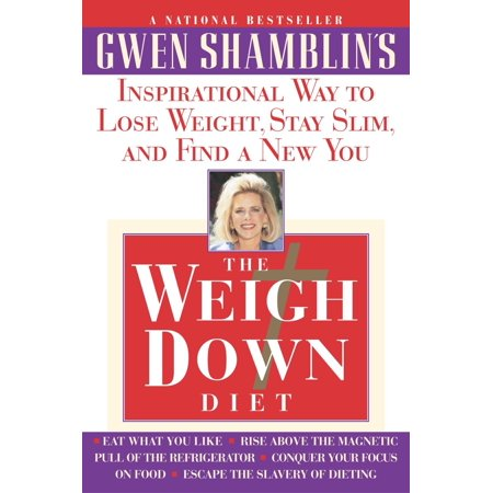 The Weigh Down Diet : Inspirational Way to Lose Weight, Stay Slim, and Find a New You