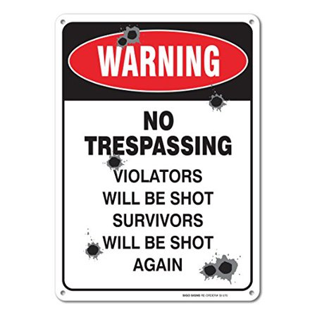 Warning No Trespassing Violators Will Be Shot Survivors Will Be Shot Again Sign, .40 Aluminum, 14
