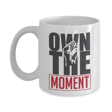 Own The Moment Motivational Quote Coffee & Tea Gift Mug For The Best Coworker, Employee Or