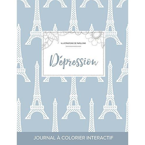 Journal de Coloration Adulte : Depression (Illustrations de Papillons, Tour Eiffel)