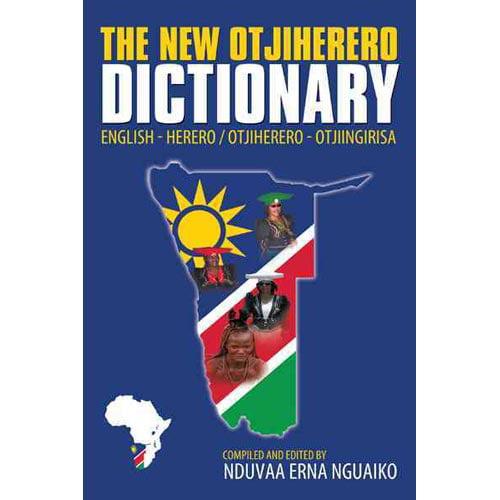 The New Otjiherero Dictionary: English - Herero Otjiherero - Otjiingirisa