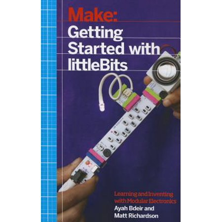 Getting Started with Littlebits : Prototyping and Inventing with Modular Electronics](getting started in electronics)
