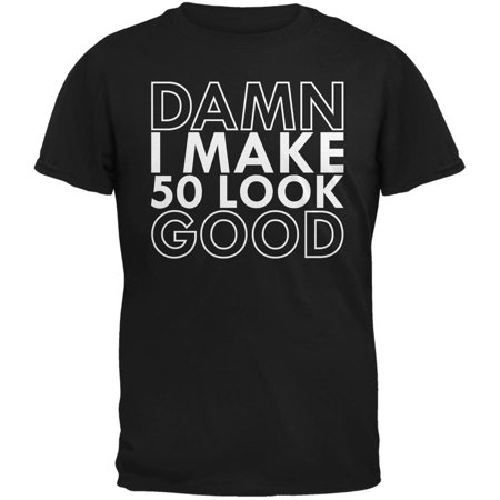 Damn I Make 50 Look Good Black Adult T-Shirt