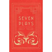 Seven Plays - Comprising, The Machine-Wreckers, Transfiguration, Masses and Man, Hinkemann, Hoppla! Such is Life, The Blind Goddess, Draw the Fires! - eBook