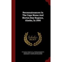 Reconnaissances in the Cape Nome and Norton Bay Regions, Alaska, in 1900 Hardcover
