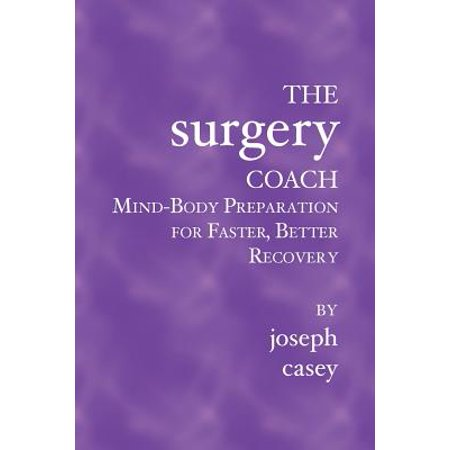 The Surgery Coach : Mind-Body Preparation for Faster, Better - Faster Recovery