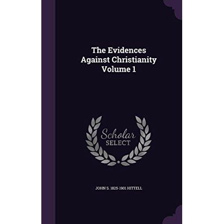 The Evidences Against Christianity Volume 1 - image 1 de 1