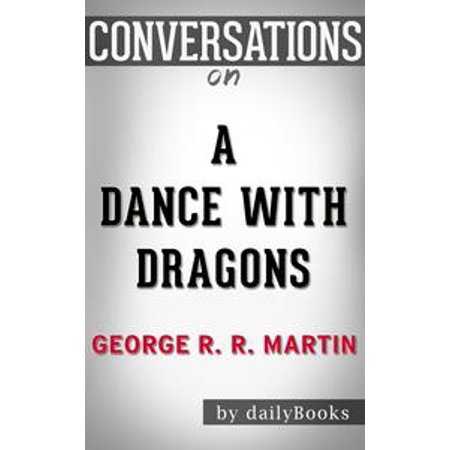 Dragon Fire And Ice (Conversations on A Dance with Dragons (A Song of Ice and Fire, Book 5) By George R. R. Martin   Conversation Starters -)