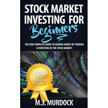 Stock Market Investing For Beginners: The New Complete Guide to Making Money By Trading & Investing In The Stock Market - (Making A Living In The Stock Market)