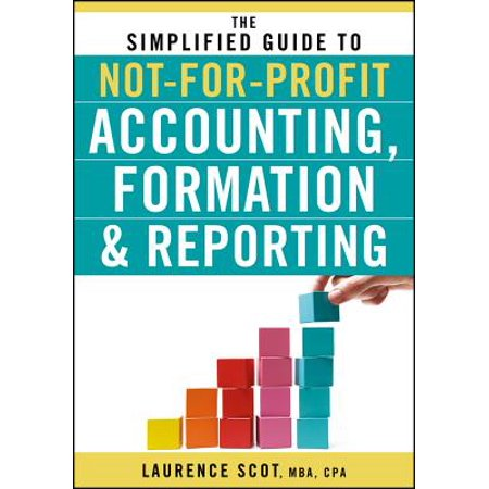 The Simplified Guide to Not-for-Profit Accounting, Formation, and
