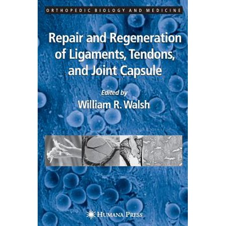 repair and regeneration of ligaments tendons and joint capsule walsh william r