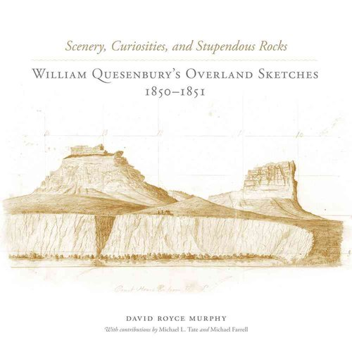 Scenery, Curiosities, and Stupendous Rocks: William Quesenburys Overland Sketches, 1850-1851