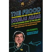 The Frood : The Authorised and Very Official History of Douglas Adams & The Hitchhiker's Guide to the Galaxy