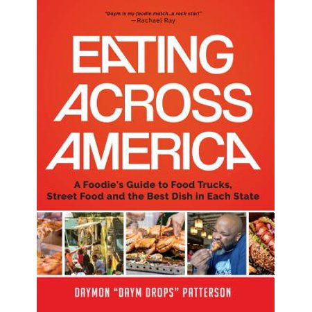 Eating Across America : A Foodie's Guide to Food Trucks, Street Food and the Best Dish in Each