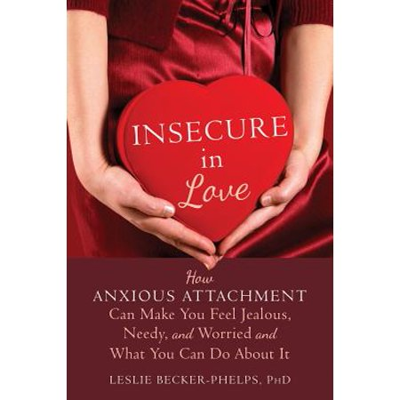 Insecure in Love : How Anxious Attachment Can Make You Feel Jealous, Needy, and Worried and What You Can Do About It](How Do You Sign I Love You)