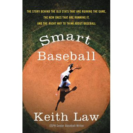 Smart Baseball : The Story Behind the Old STATS That Are Ruining the Game, the New Ones That Are Running It, and the Right Way to Think about (Best Way To Bet On Baseball)