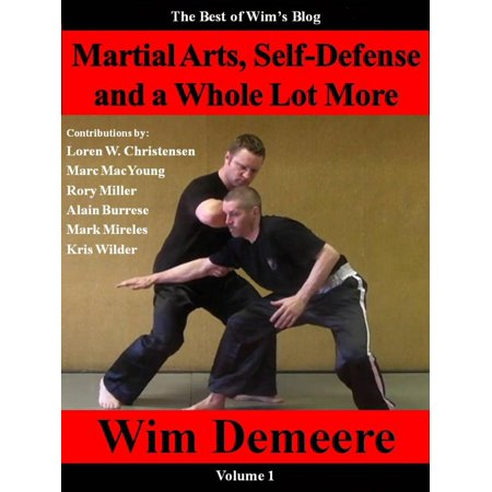 Martial Arts, Self-Defense and a Whole Lot More: The Best of Wim's Blog, Volume 1 - (Best Martial Arts For Kids)