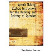 Speech-Making : Explicit Instructions for the Building and Delivery of Speeches