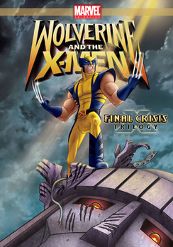 Wolverine & the X-Men: Final Crisis Trilogy (DVD) by Lionsgate
