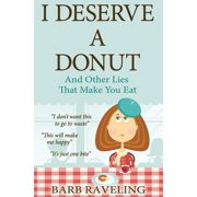 I Deserve a Donut (and Other Lies That Make You Eat) : A Christian Weight Loss Resource