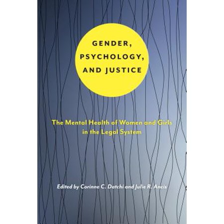 Gender, Psychology, and Justice : The Mental Health of Women and Girls in the Legal