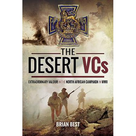 The Desert Vcs : Extraordinary Valour in the North African Campaign in (Best Swords Of The World)