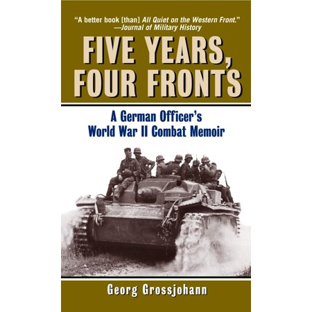 Five Years, Four Fronts : A German Officer's World War II Combat - German Tanks World War Ii