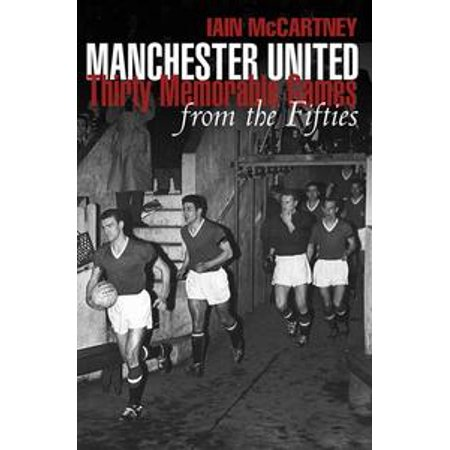 Manchester United: Thirty Memorable games from the Fifties - eBook](Women Of The Fifties)
