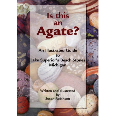 Is This an Agate? : An Illustrated Guide to Lake Superior's Beach Stones Michigan (Paperback)