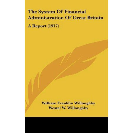 The System Of Financial Administration Of Great Britain  A Report  1917