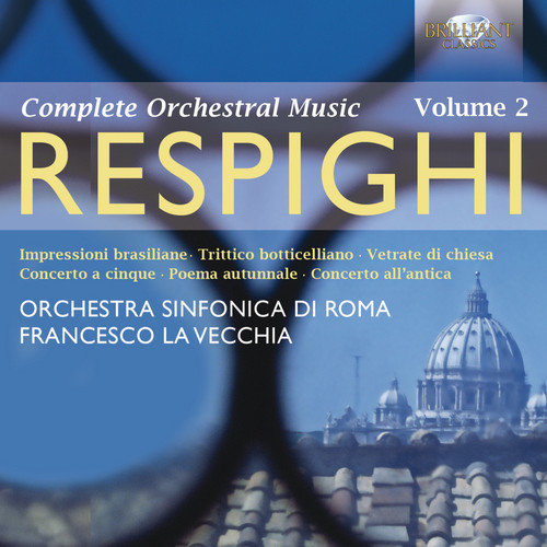 Respighi : Complete Orchestral Music 2