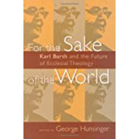For The Sake Of The World  Karl Barth And The Future Of Ecclesial Theology