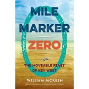 Mile Marker Zero: The Moveable Feast of Key West (Paperback)
