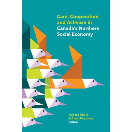 Care, Cooperation and Activism in Canada's Northern Social Economy -